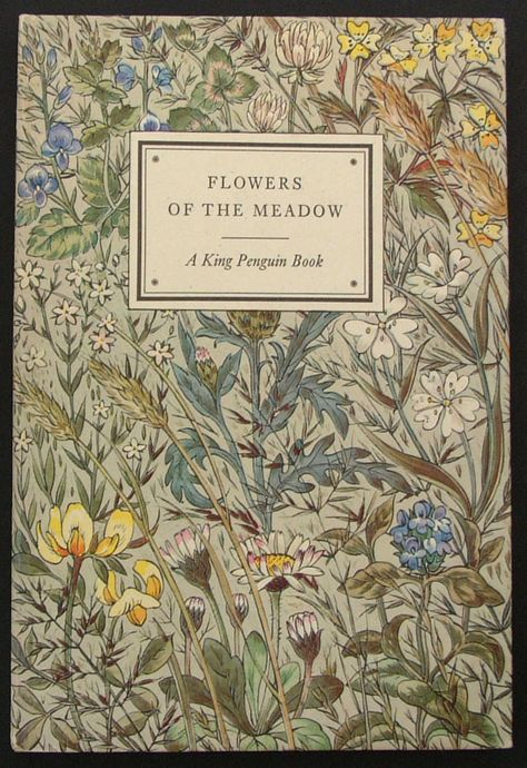 Flowers of the Meadow By Geoffrey Grigson with twenty four plates by Robin Tanner Penguin Books 1950 Cover design also by Robin Tanner Book Cover Art, Book Cover Design, Book Design, Book Art, Vintage Book Covers, Vintage Books, Vintage Library, Old Books, Antique Books