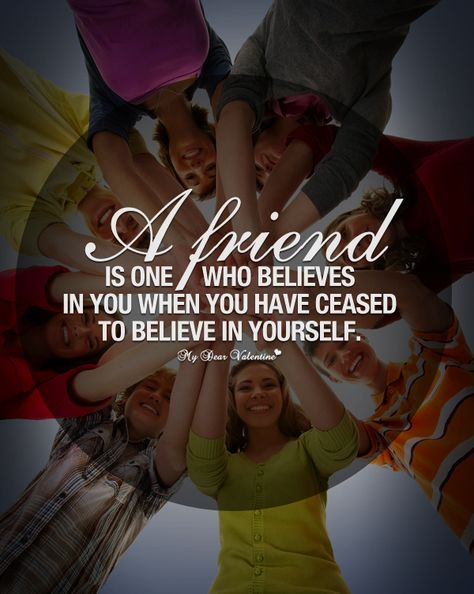 A Friend Is One Who Believes In You When You Have Ceased To Believe In Yoursel Happy Friendship Day Happy Friendship Day Quotes