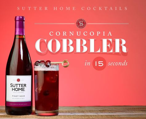 Raise your glass and give thanks for the Cornucopia Cobbler, a cranberry-infused wine cocktail made with Sutter Home Pinot Noir that's smooth and not too tart.