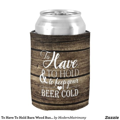 To Have To Hold Barn Wood Rustic Wedding Koozie Can Cooler - The perfect wedding favor for your rustic themed wedding. #weddingfavor #rusticwedding