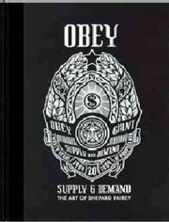 OBEY : Supply & Demand - The Art of Shepard Fairey