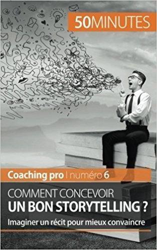 Telecharger Comment Concevoir Un Bon Storytelling Imaginer Un R Eacute Cit Pour Mieux Convaincre Gratuit Ebooks Personal Branding Storytelling