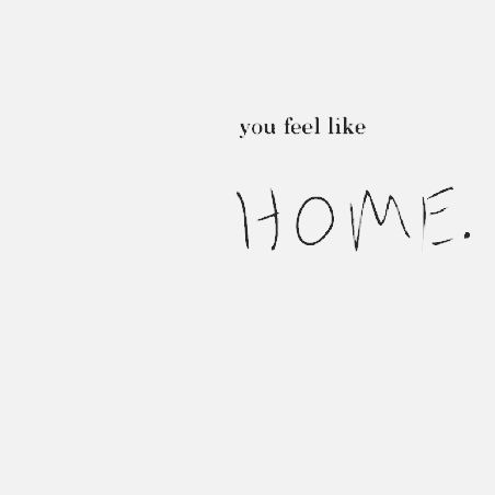 You used to feel like home, idk anymore...