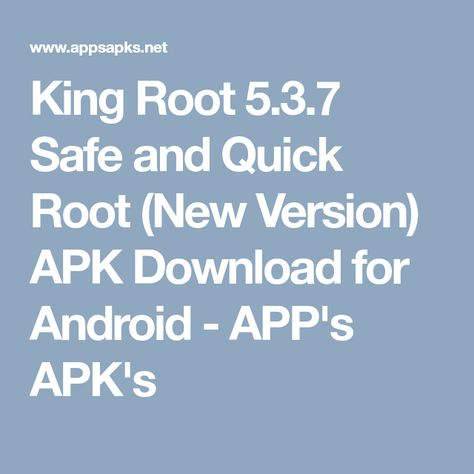 King Root 5 3 7 Safe And Quick Root New Version Apk Download For Android App S Apk S Android Android App Store Android Apps