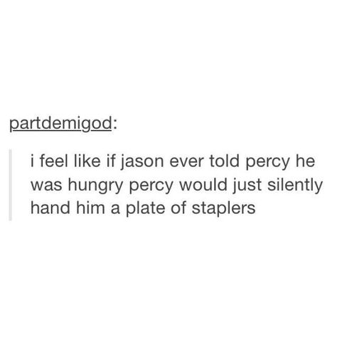 You will only get the joke if your are a serious Percy Jackson fan! (for those of you who aren't Percy Jackson fans - in the books when Jason was about 2 he tried to eat a stapler)<< this would eventually happen Percy Jackson Memes, Percy Jackson Books, Percy Jackson Fandom, Magnus Chase, Solangelo, Percabeth, Rick E, Jason Grace, Trials Of Apollo