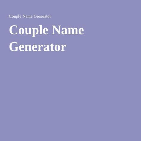 Couple Name Generator Good For Creating Ship Names Name Generator Ship Name Generator Ship Names For Couples