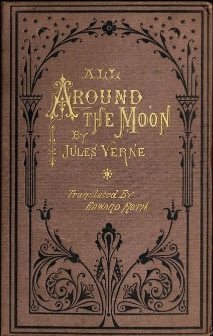 All Around The Moon By Jules Verne. when Melleis was questioned in 1930 about his inspiration for 'A Trip To The Moon' he credited Jules Verne for his 'From the earth to the moon' and 'Around the moon novels'. Book Cover Art, Book Cover Design, Book Art, Vintage Book Covers, Vintage Books, Vintage Ideas, Old Books, Antique Books, Art Antique
