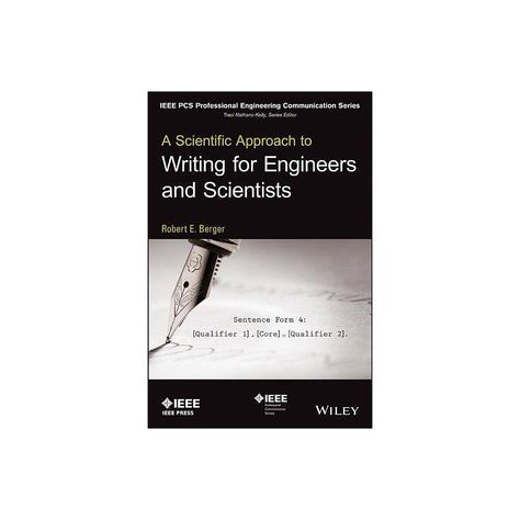 A Scientific Approach to Writing for Engineers and Scientists - (IEEE PCs Professional Engineering Communication) by Robert E Berger (Paperback)