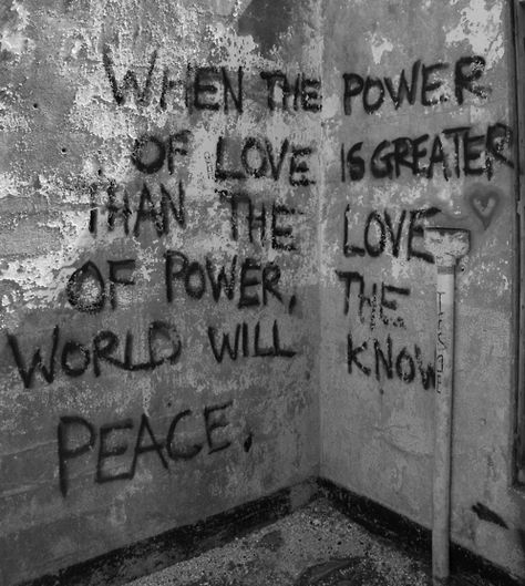 when the power of love is greater than the love of power. the world