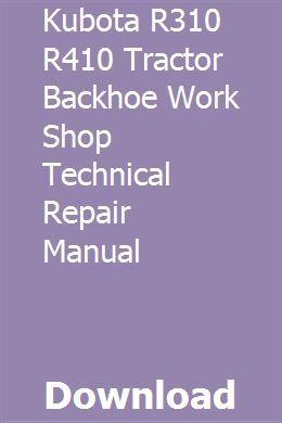 Kubota R310 R410 Tractor Backhoe Work Shop Technical Repair Manual