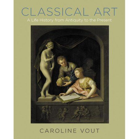 Classical Art A Life History From Antiquity To The Present Hardcover Walmart Com In 2021 Classical Art Art Historian Art History