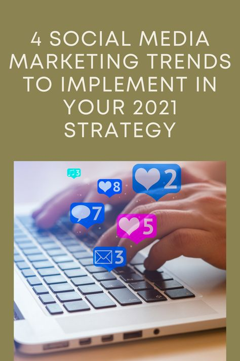 4 Social Media Marketing Trends to Implement in Your 2021 Strategy