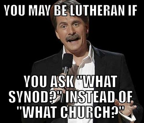"""You may be Lutheran if you ask """"What synod"""" instead of what church."""