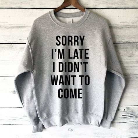 Sorry I'm Late I Didn't Want to Come Sweatshirt in Heather Grey - Funny & Cute Sweatshirts -  Fashion Shirts#cute #didnt #fashion #funny #grey #heather #late #shirts #sweatshirt #sweatshirts
