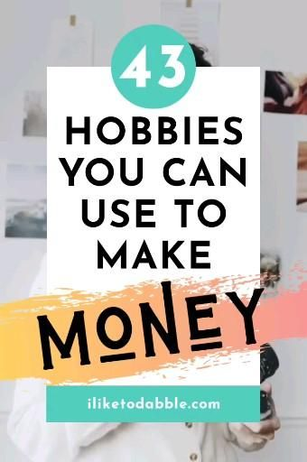 43 Passionate Hobbies That Make Money: For Everyone