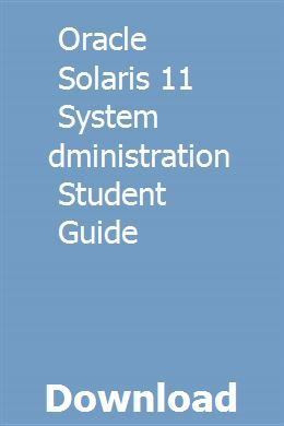 Oracle Solaris 11 System Administration Student Guide