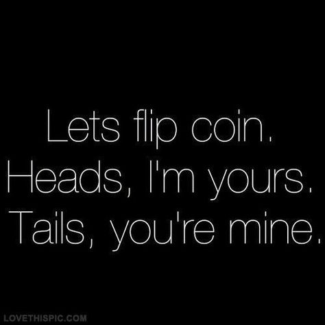 LOVE QUOTE: Coin Toss #Love #Quote #LoveQuote - more at quotethee.com #quote #quotes