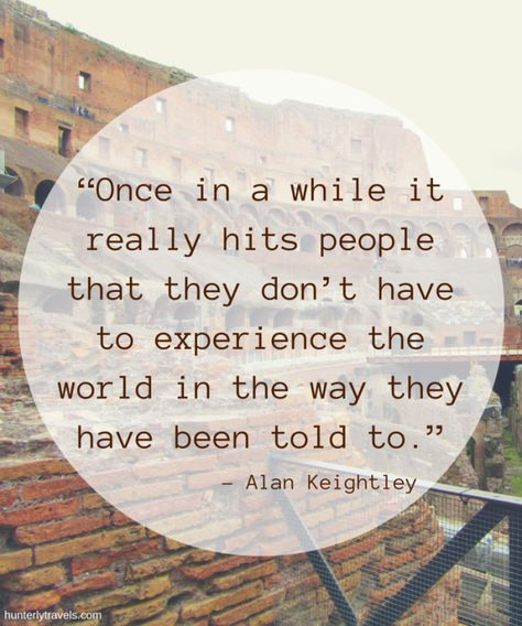 """""""Once in a while it really hits people that they don't have to experience the world in the way they have been told to."""""""