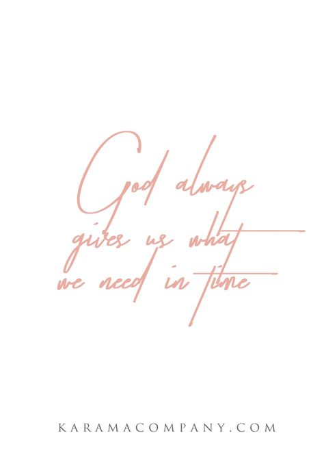 #God always gives us what we need in time.   Karamacompany.com