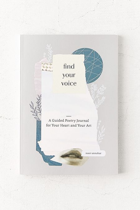 Find Your Voice: A Guided Poetry Journal for Your Heart and Your Art By Noor Unnahar