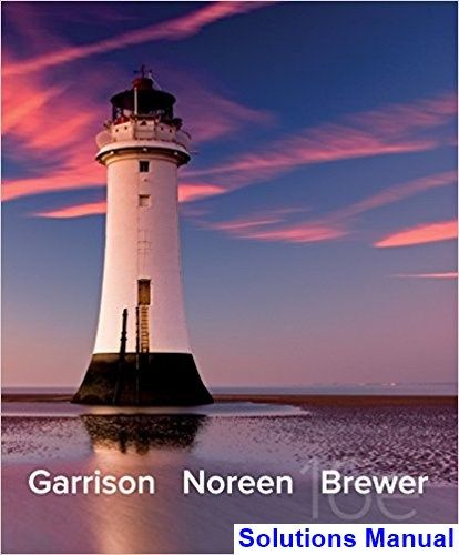 Managerial Accounting 16th Edition Garrison Solutions Manual
