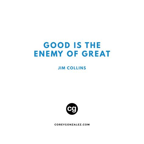 coach Good is the enemy of great....