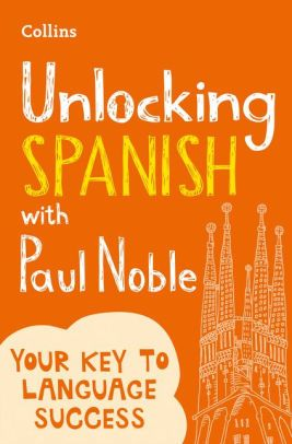 Unlocking Spanish With Paul Noble Use What You Already Know How To Speak Spanish How To Memorize Things Basic Language