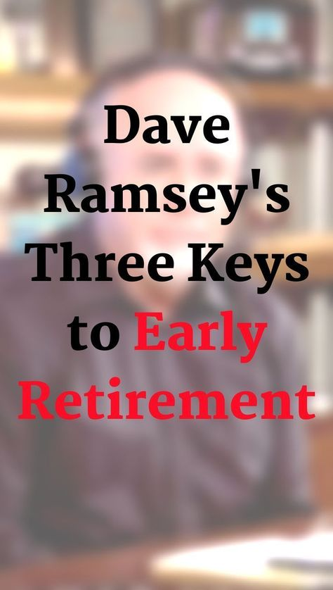 Dave Ramsey's three keys to early retirement - Financial Management Advice 2020