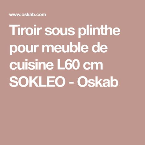 Tiroir Sous Plinthe Pour Meuble De Cuisine L60 Cm Sokleo Meuble Cuisine Oskab Et Plinthes