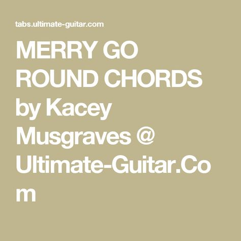 Merry Go Round Chords Ver 5 By Kacey Musgraves Ultimate Guitar