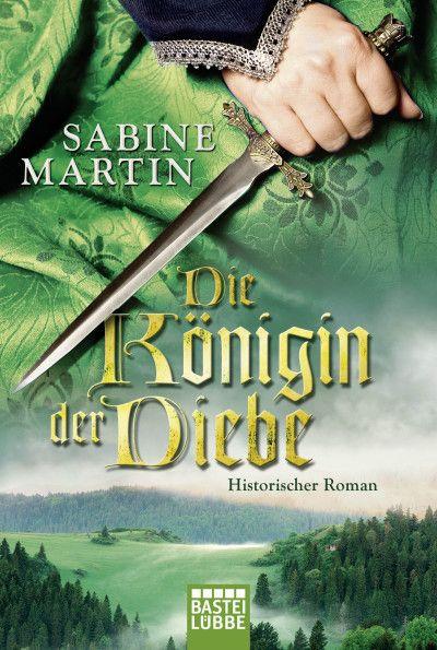 Sabine Marten Die Konigin Der Diebe Bucher Romane Historischer Roman Bucher