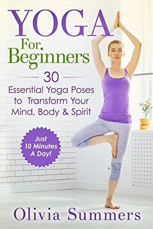 Pdf Yoga For Beginners 30 Essential Yoga Poses To Transform Your Mind Body Spirit Just 10 Min Essential Yoga Poses Yoga For Beginners Learn Yoga