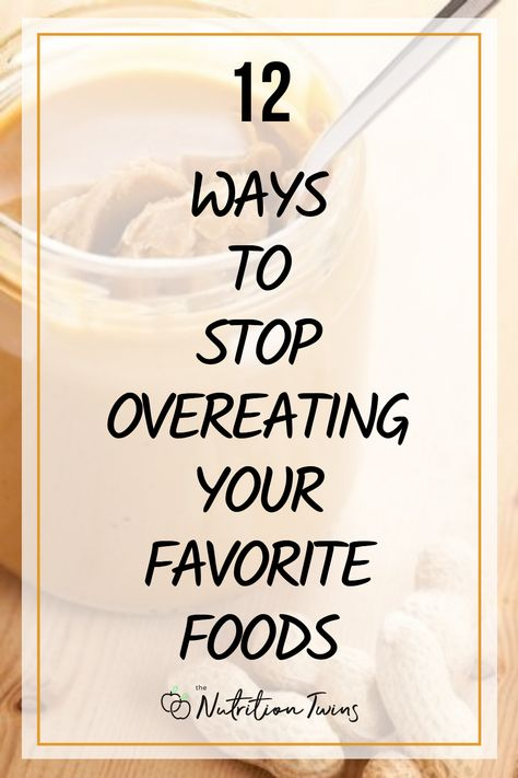 12 Ways to Stop Overeating Your Favorite Foods. To lose weight and get a flat belly, these tips to stop overeating will help you. Help with weight a loss diet plan. #stopovereating #flatbelly #loseweight #weightloss For MORE RECIPES, fitness and nutrition tips please SIGN UP for our FREE NEWSLETTER www.NutritionTwins.com