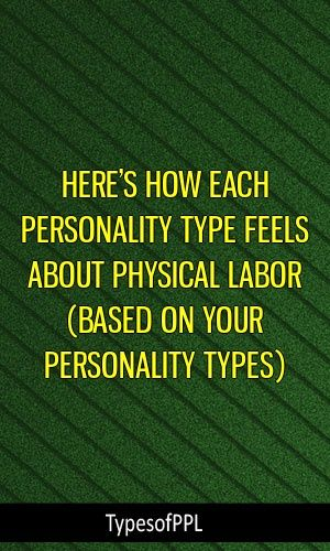 HERE'S HOW EACH PERSONALITY TYPE FEELS ABOUT PHYSICAL LABOR