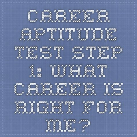 Career Aptitude Test - Step 1: What Career Is Right For Me