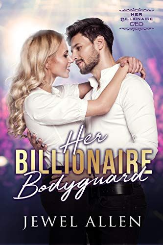 Her Billionaire Bodyguard Her Billionaire Ceo Book 1 By Allen Jewel Sweet Romance Books Recommended Books To Read Clean Romance Novels