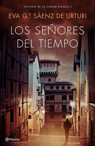 Pdf Free Download Los Senores Del Tiempo By Eva Garcia Saenz De Urturi Los Senores Del Tiempo B Senores Del Tiempo Libros Gratis Epub Libros Que Voy Leyendo