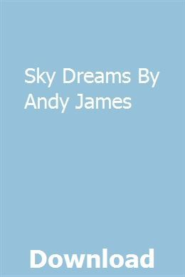 Sky Dreams By Andy James Download Full Online Study Guide Repair Manuals Owners Manuals