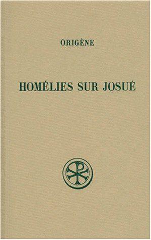 Homelies Sur Josue Origene Texte Latin De W A Baerhens Gcs 30 Introduction Traduction Et Notes Par Annie Jaubert Reimpression De La Premiere Edition