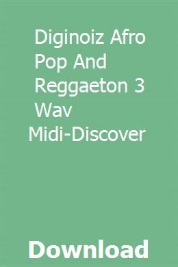Diginoiz Afro Pop And Reggaeton 3 Wav Midi Discover Download Reggaeton Discover Pop