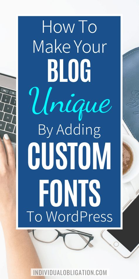 How To Make Your Blog Unique By Adding Custom Fonts To WordPress