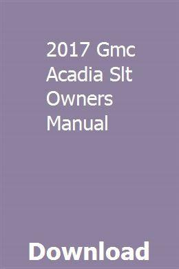 2017 Gmc Acadia Slt Owners Manual Gmc Acadia 2017 Acadia Denali