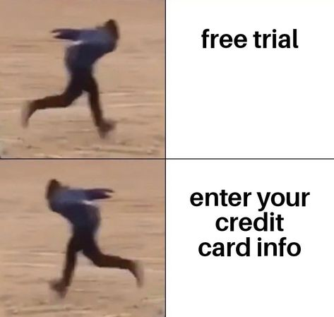 Free Trial BUT Enter Your Credit Card Info Meme