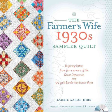 The Farmer's Wife 1930s Sampler Quilt: Inspiring letters from farm women of the Great Depression and 99 quilt blocks that hon...