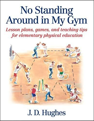 No Standing Around in My Gym: Lesson plans, games, and teaching tips for elementary physical education - Default