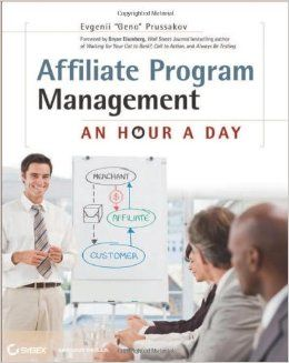 Affiliate Program Management An Hour A Day Evgenii Prussakov Bryan Eisenberg 9780 Program Management Affiliate Marketing Programs Learn Affiliate Marketing