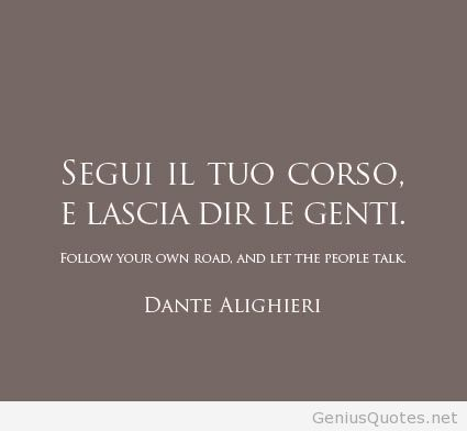 Follow your own road and let the people talk. - Dante
