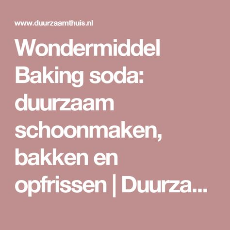 Wondermiddel Baking soda: duurzaam schoonmaken, bakken en opfrissen   Duurzaam thuis