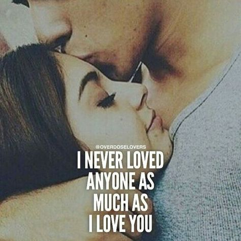 I never loved anyone as much as i love you