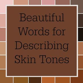 Beautiful words to describing skin tones. Must see! Help readers see what you want them to see through the power of description and characterization!